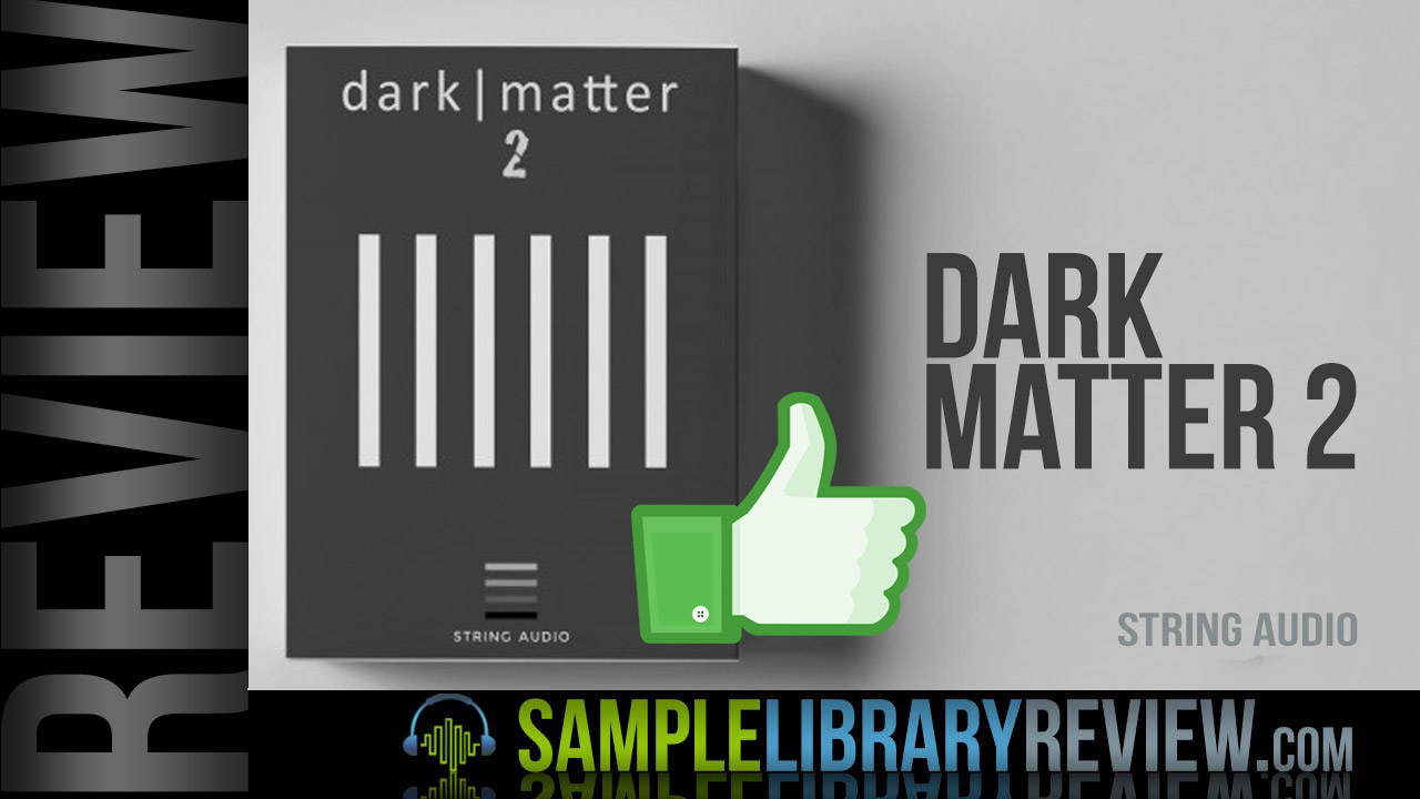 Review: Dark Matter 2 by String Audio - Sample Library Review