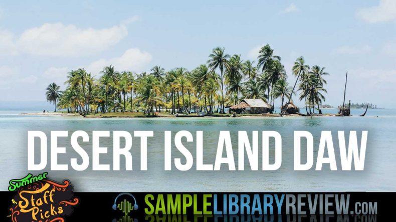 DESERT ISLAND DAW - Summer '18 Sample Libraries, Virtual Instruments