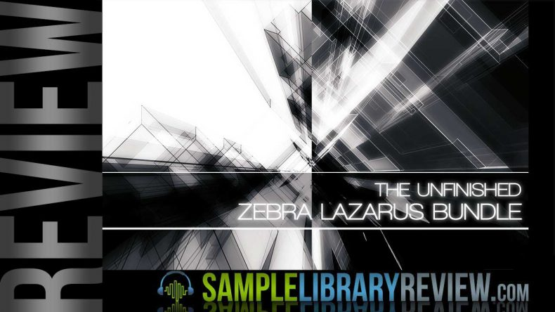 Review: Zebra Lazarus Bundle by The Unfinished - Sample Library Review