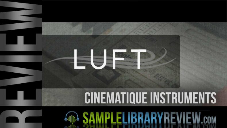 Review: Luft by Cinematique Instruments - Sample Library Review
